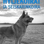Hyljekoirat ja seiskarinkoira Nomerta Kustannus Oy Pehmeäkantinen, 86 sivua ISBN 978-952-7018-14-9